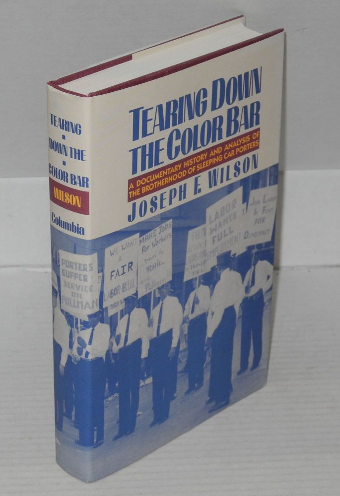 Tearing down the color bar; a documentary history and analysis of the Brotherhood of Sleeping Car Porters. Joseph F. Wilson.