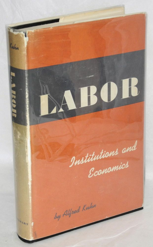Labor; institutions and economics. Alfred Kuhn.
