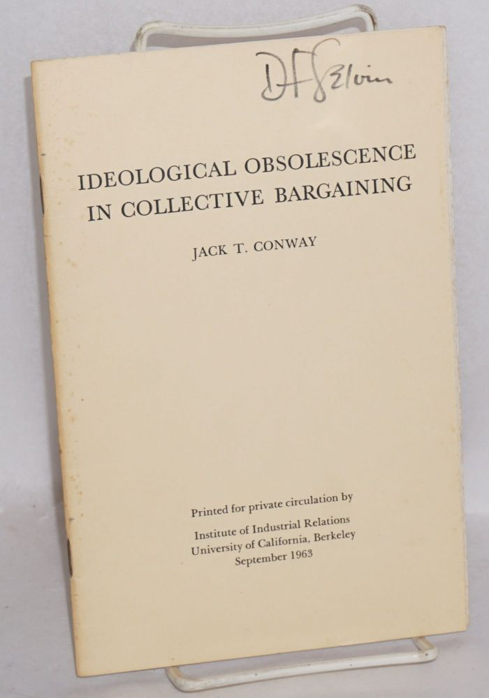 Ideological obsolesence in collective bargaining. Jack T. Conway.