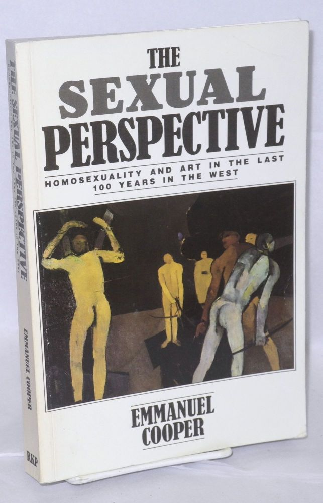 The sexual perspective; homosexuality and art in the last 100 years in the West. Emmanuel Cooper.