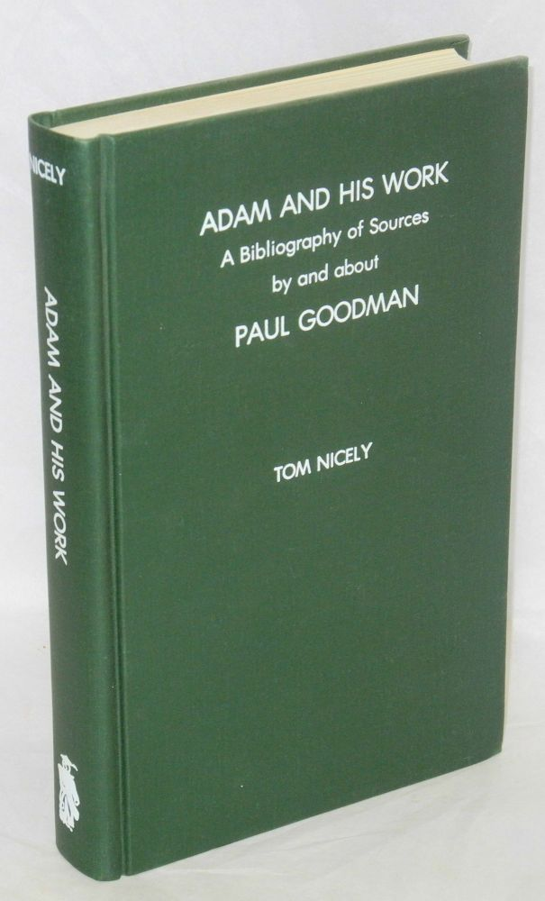 Adam and his work; a bibliography of sources by and about Paul Goodman (1911-1972). Tom Nicely.