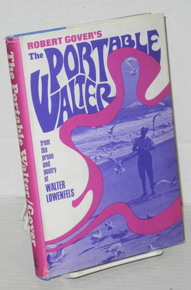 The portable Walter; from the prose and poetry of Walter Lowenfels. [Edited] by Rober Gover. Walter Lowenfels.