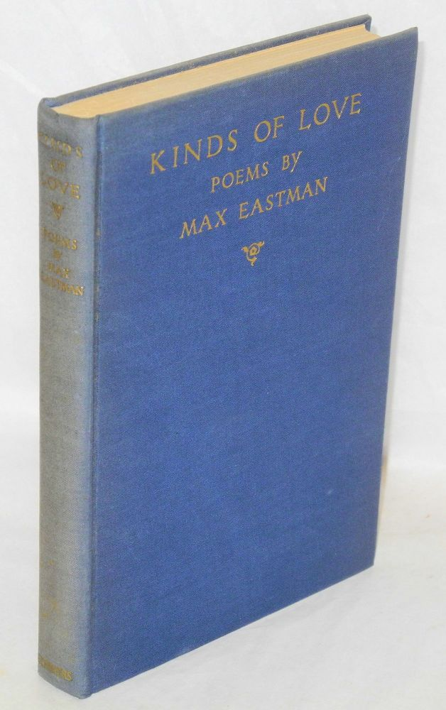 Kinds of love , poems. Max Eastman.