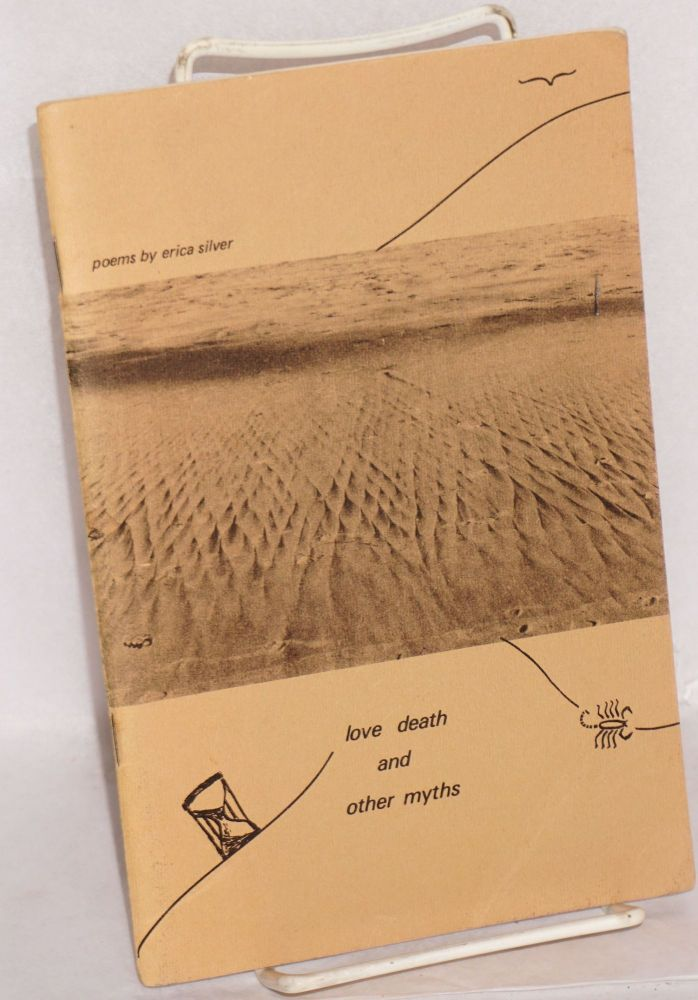 Love Death and Other Myths: poems 1974-1977. Erica Silver.