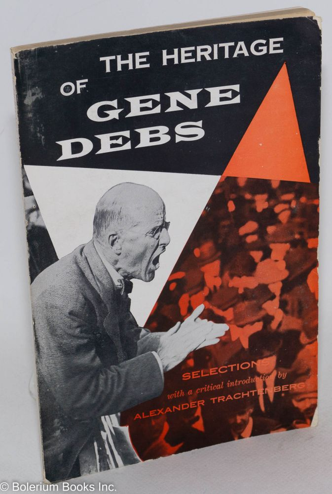 The heritage of Gene Debs; selections. With a critical introduction by Alexander Trachtenberg. Eugene Victor Debs, Alexander Trachtenberg.