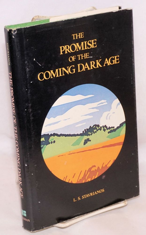 The promise of the coming dark age. L. S. Stavrianos.