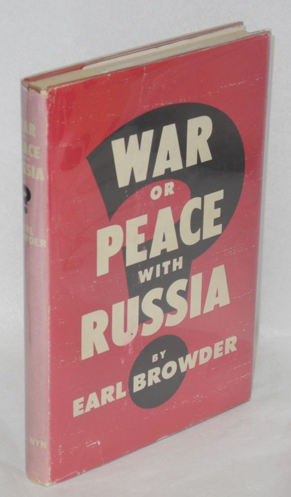 War or peace with Russia? Earl Browder.