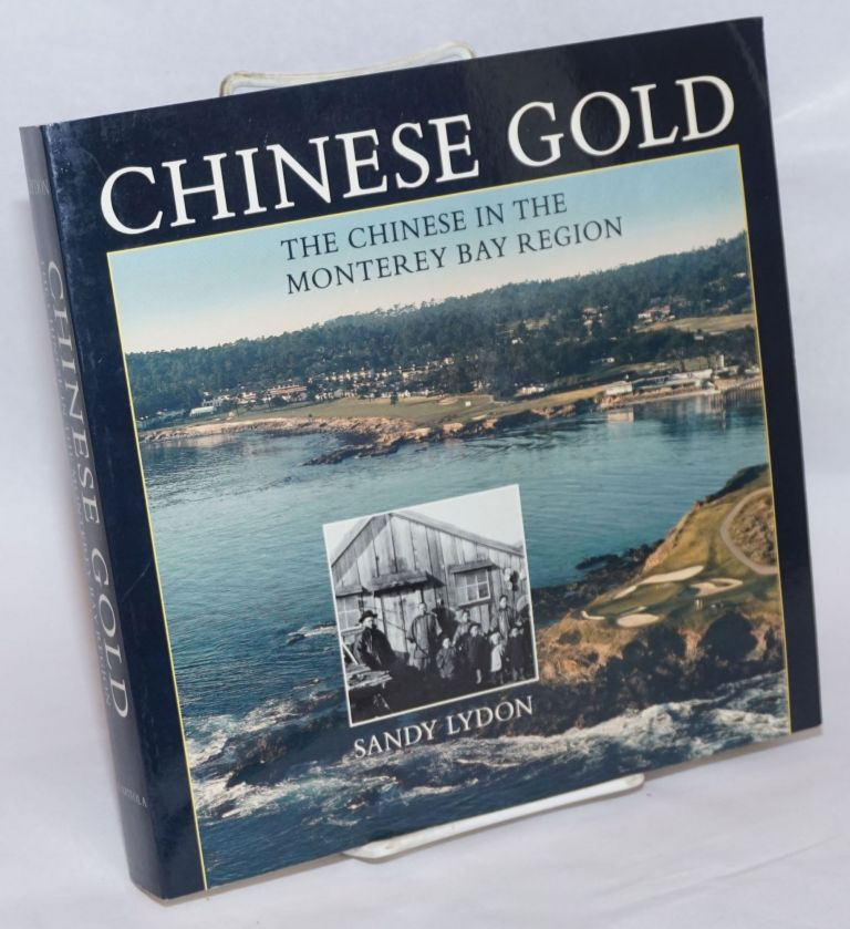 Chinese gold; the Chinese in the Monterey Bay region. Sandy Lydon.