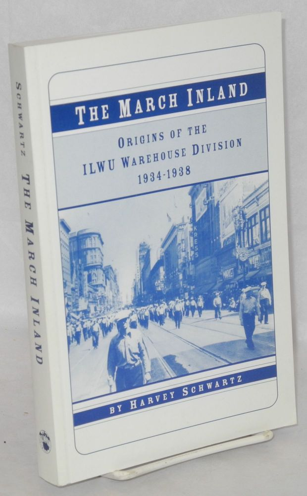 The march inland; origins of the ILWU Warehouse Division, 1934-1938. Harvey Schwartz.
