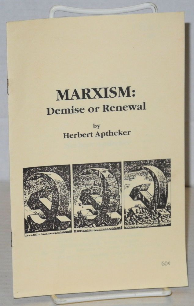 Marxism: demise or renewal. A Marxist scholar assesses the dramatic changes taking place in Eastern Europe and offers his views on what shape socilaism will take in the future. Herbert Aptheker.