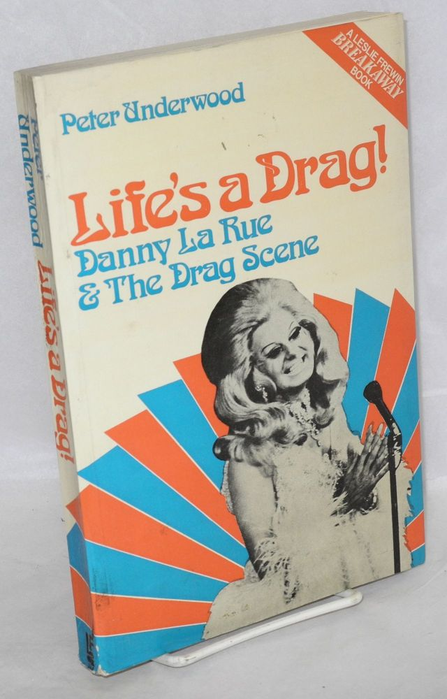 Life's a drag! Danny La Rue & the drag scene. Peter Underwood.