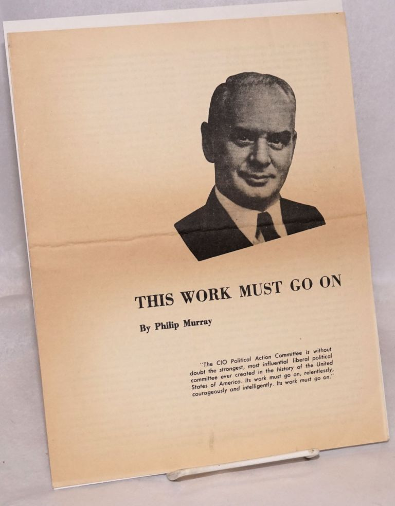 This work must go on, address by CIO President Philip Murray before Washington Legislative Conference, April 13, 1947. Philip Murray.