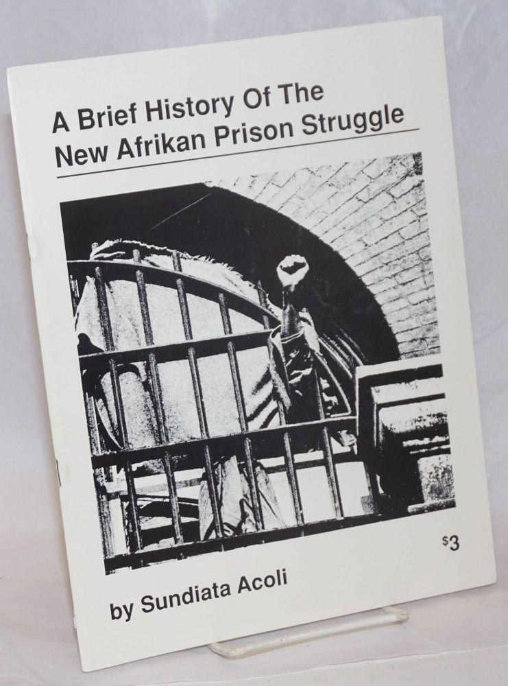 A brief history of the New Afrikan prison struggle. Sundiata Acoli.