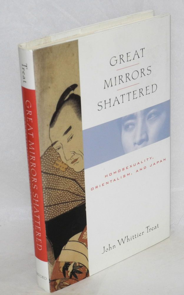 Great mirrors shattered; homosexuality, orientalism, and Japan. John Whittier Treat.