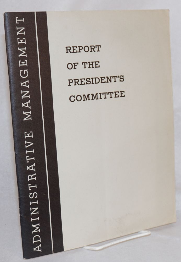 Report of the president's committee; administrative management in the government of the United States. January 1937 [with] The exercise of rule-making power and the preparation of proposed legislative measures by administrative departments [articles by James Hart and Edwin E. Witte]