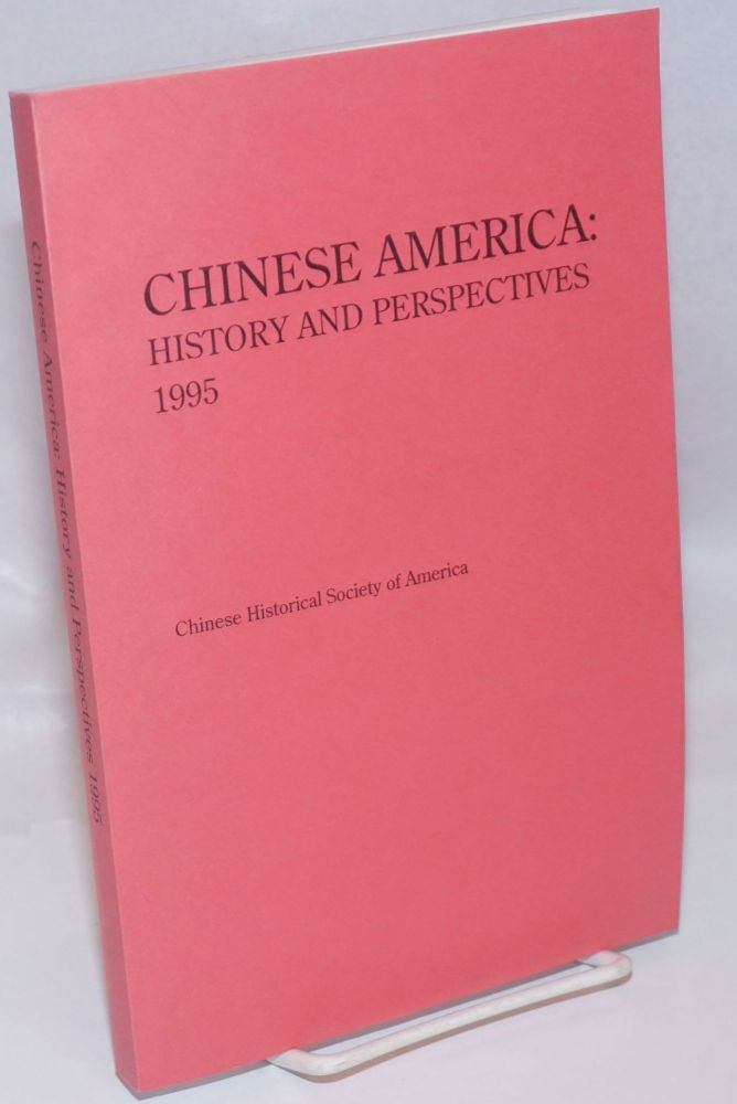 Chinese America: history and perspectives, 1995. Chinese Historical Society of America