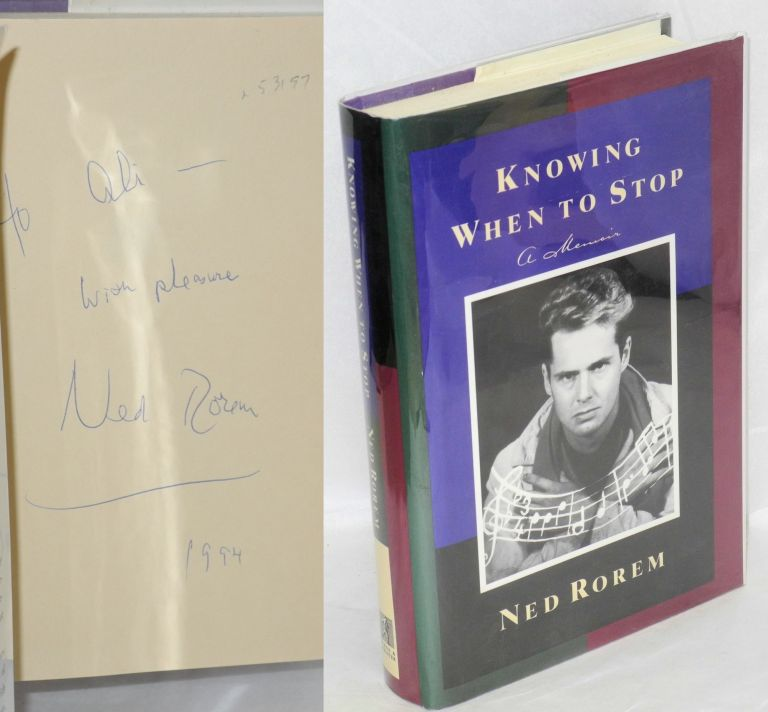 Knowing when to stop; a memoir. Ned Rorem.