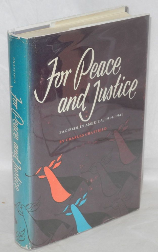 For peace and justice; pacifism in America 1914-1941. Charles Chatfield.