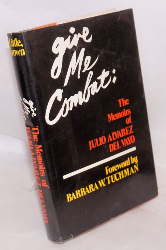 Give me combat; the memoirs of Julio Alvarez del Vayo. Forward by Barbara W. Tuchman. Translation from the Spanish by Donald D. Walsh. Julio Alvarez del Vayo.
