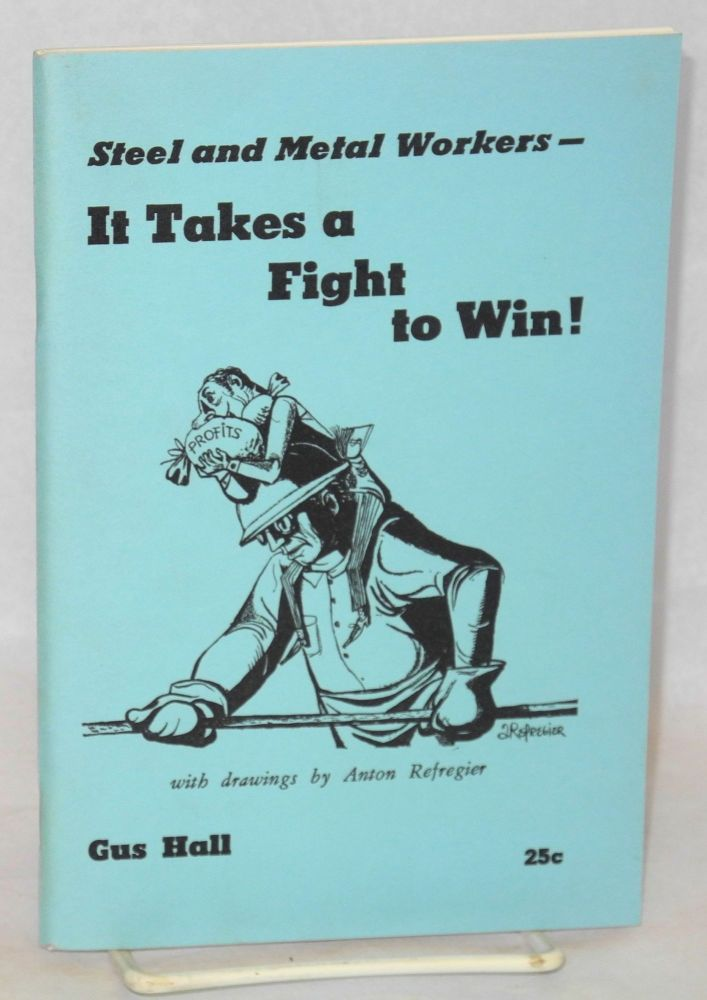 Steel and metal workers-- it takes a fight to win! With drawings by Anton Refregier. Gus Hall.