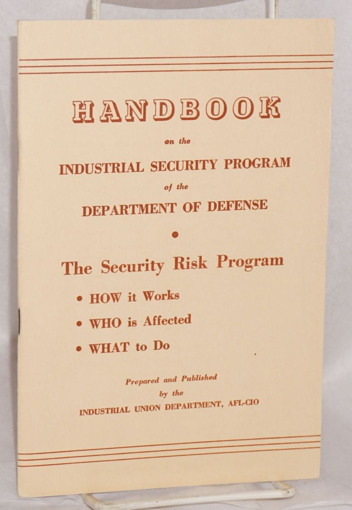 Handbook on the industrial security program of the Department of Defense. The security risk program: how it works, who is affected, what to do. Industrial Union Department AFL-CIO.