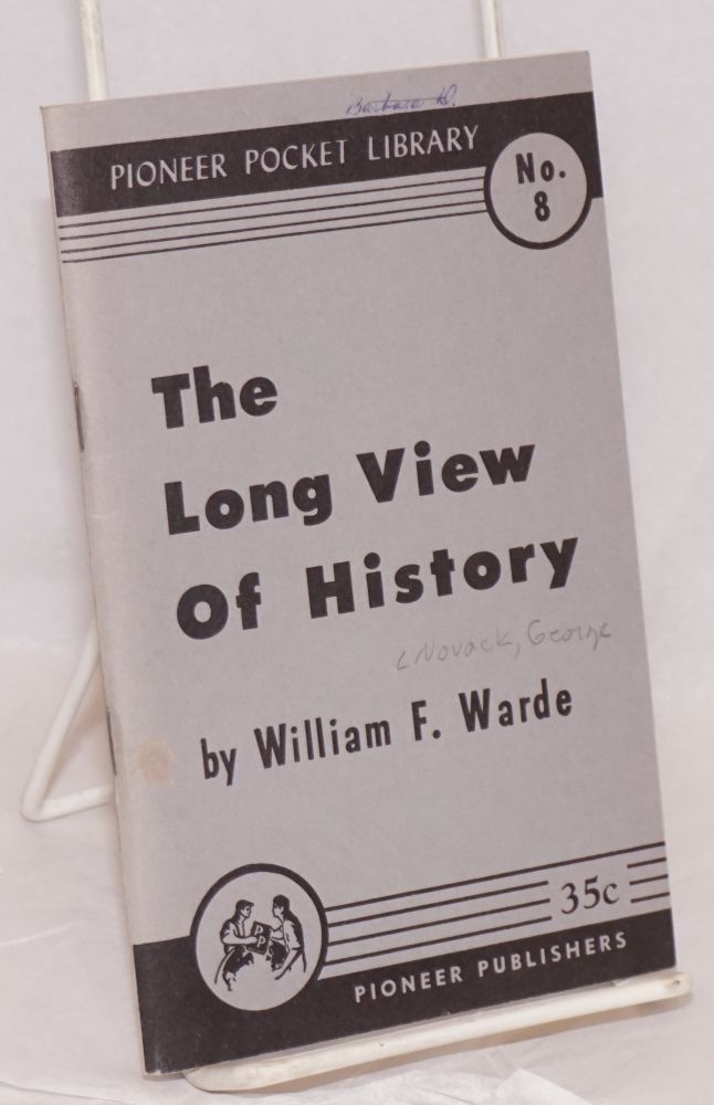 The long view of history, by William F. Warde [pseud.]. George Novack.