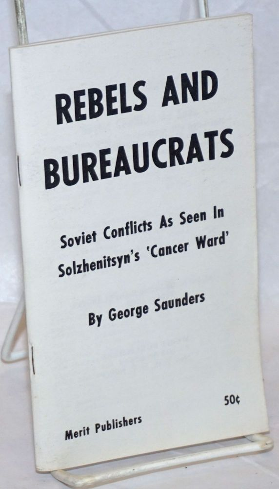 "Rebels and bureaucrats; Soviet conflicts as seen in Solzhenitsyn's 'Cancer Ward"" George Saunders."