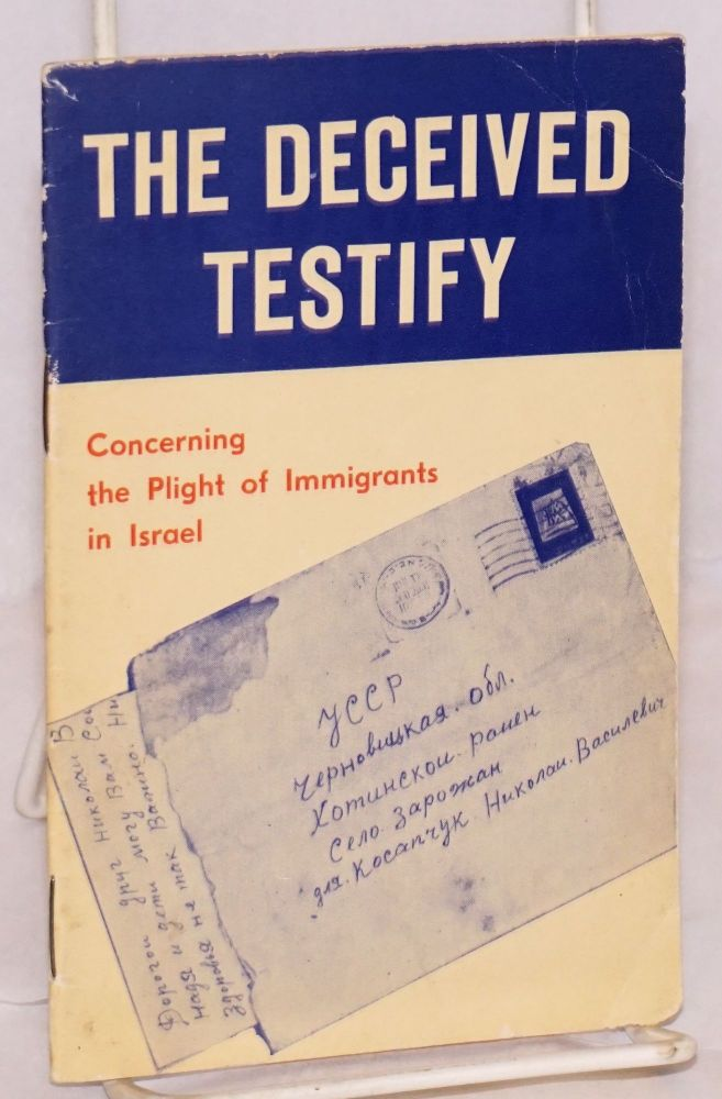 The deceived testify; concerning the plight of immigrants in Israel (letters, statements, diary notes, interviews)
