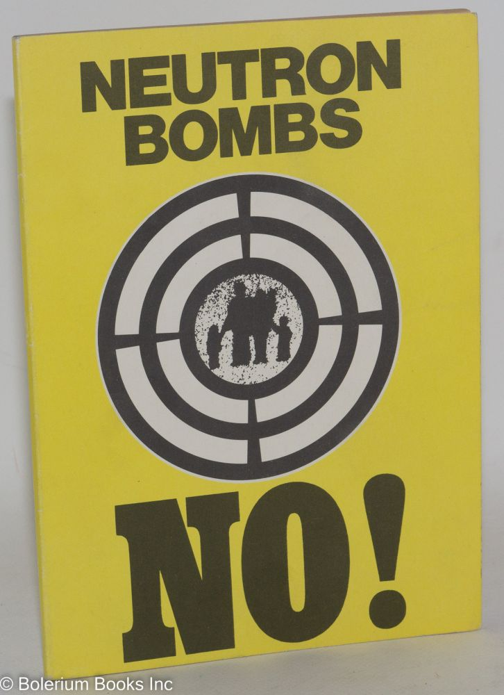 In the name of life itself ban the neutron bomb! [title page] Neutron bombs no! [cover]