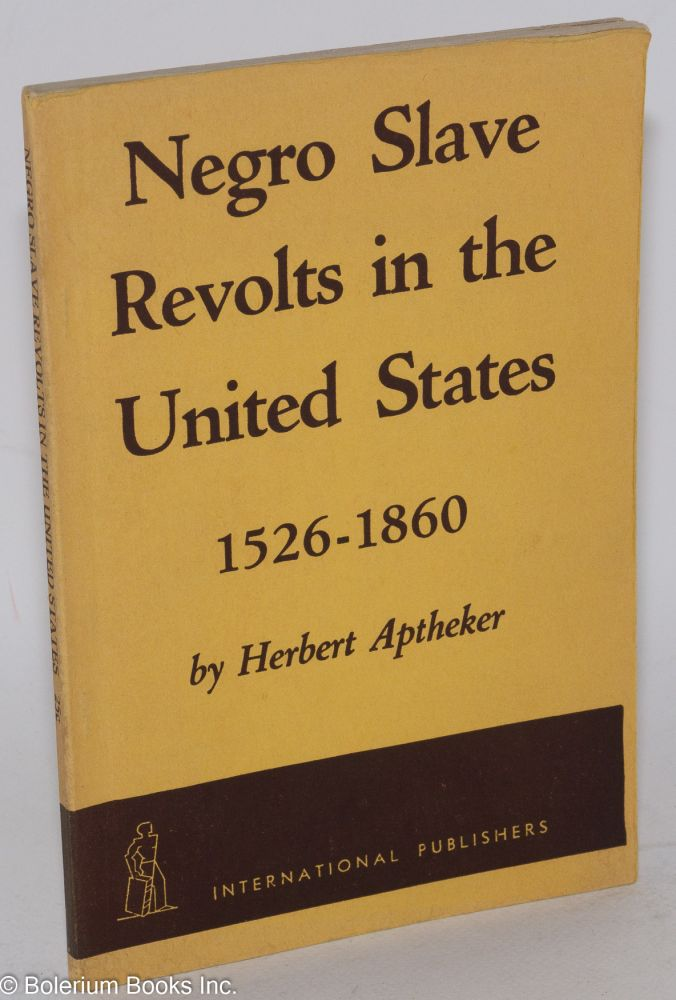 Negro slave revolts in the United States, 1526-1860. Herbert Aptheker.