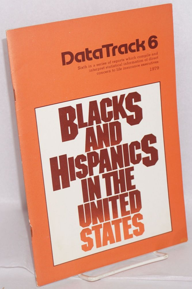 Blacks and Hispanics in the United States; sixth in a series of reports which compile and interpret statiscal information of direct concern to life insurance executives