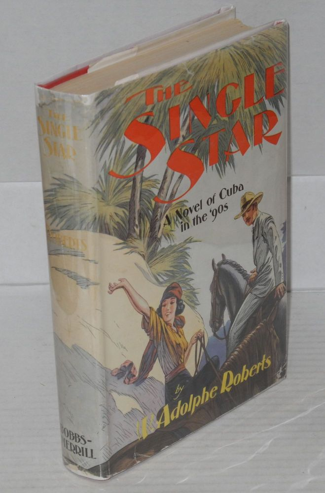 The single star; a novel of Cuba in the '90s. W. Adolphe Roberts.