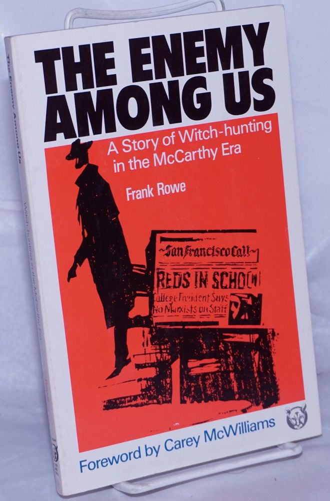 The enemy among us; a story of witch-hunting in the McCarthy era. Written and illustrated by Frank Rowe, foreword by Carey McWilliams. Frank Rowe.