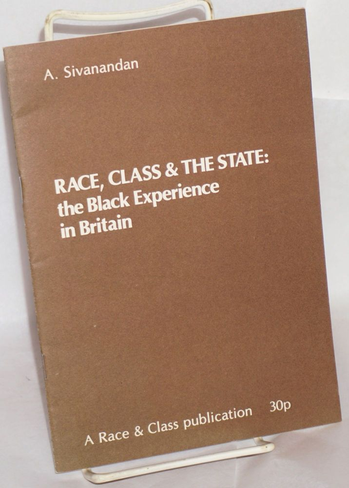 Race, class and the state: the black experience in Britain. A. Sivanandan.