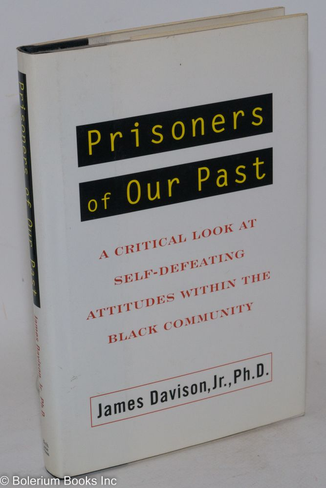 Prisoners of our past; a critical look at self-defeating attitudes within the black community. James Davison, Jr.
