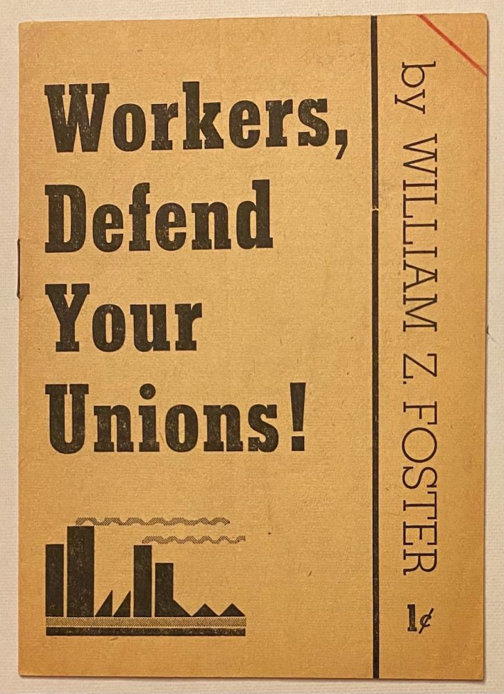 Workers, defend your unions! William Z. Foster.