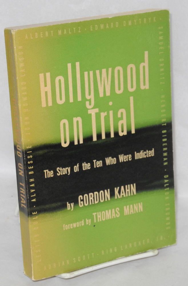 Hollywood on trial; the story of the 10 who were indicted. Foreword by Thomas Mann. Gordon Kahn.