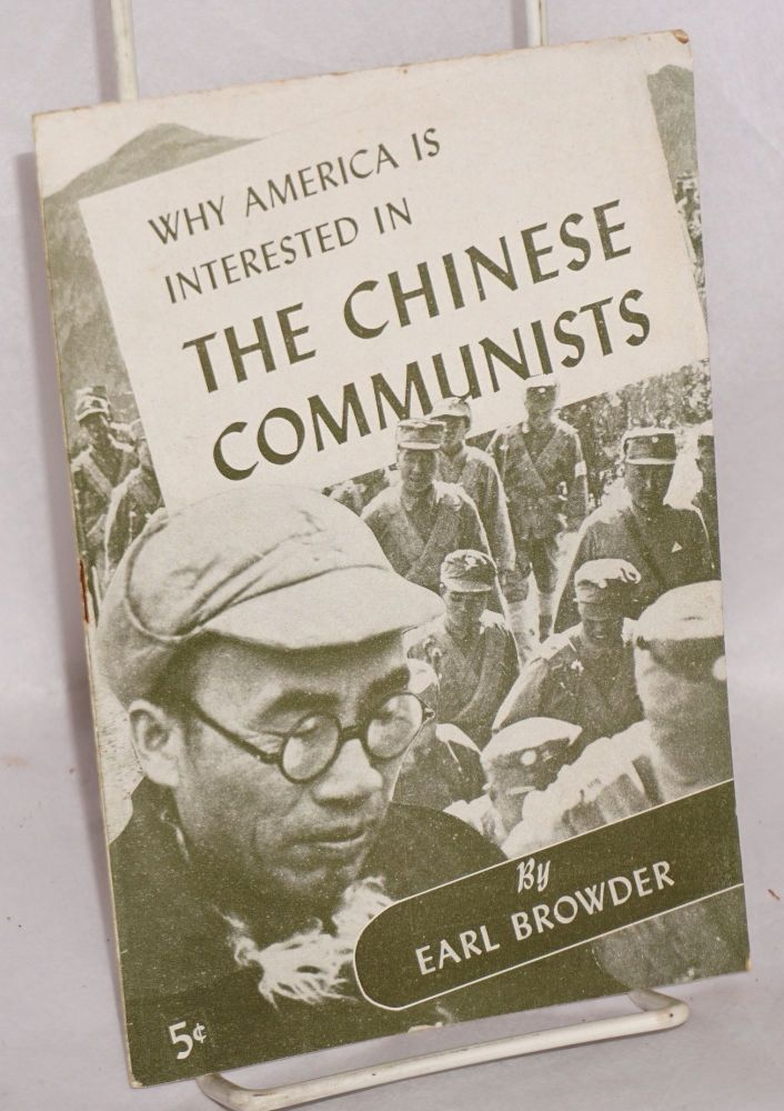 Why America is interested in the Chinese Communists. Earl Browder.