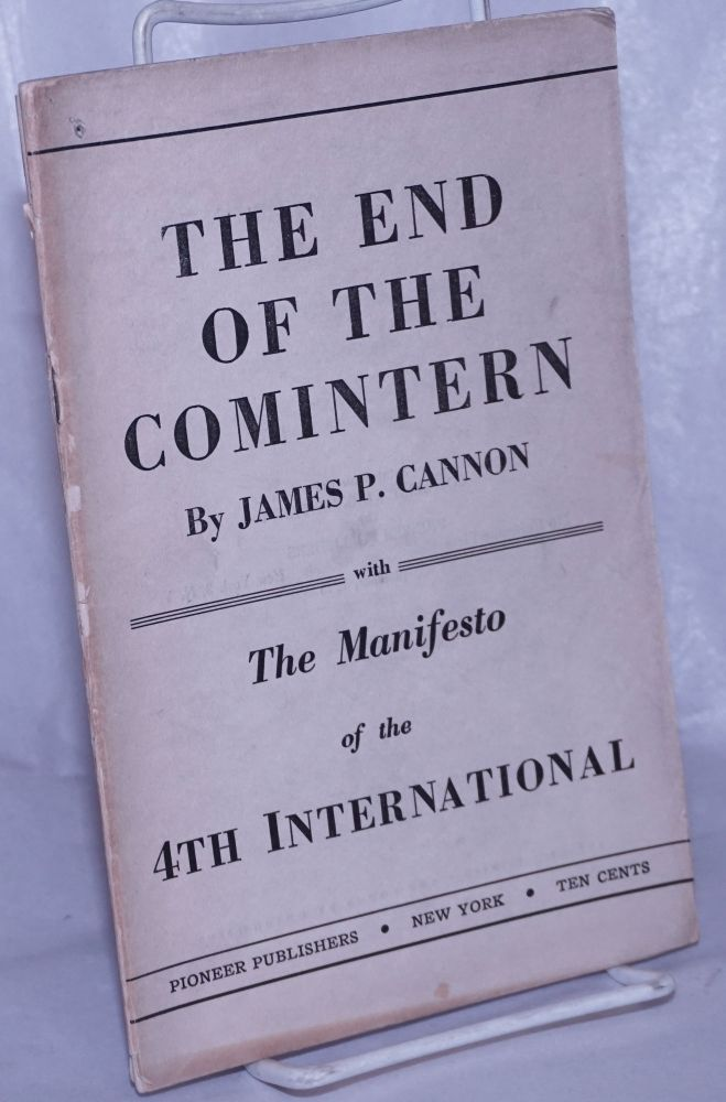End of the Comintern, with the manifesto of the 4th International. James P. Cannon.
