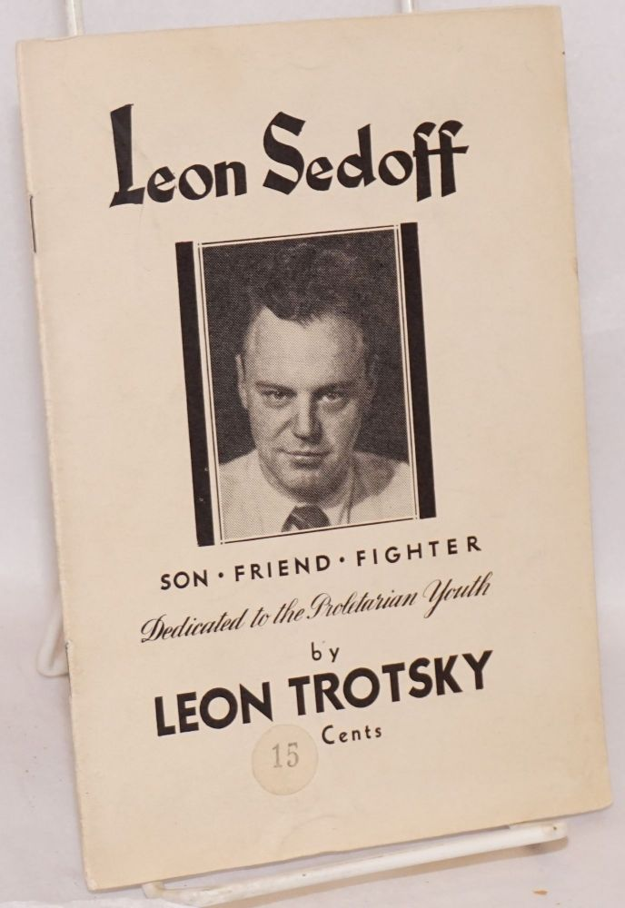 Leon Sedoff, son - friend - fighter, dedicated to the proletarian youth. Translated from the Russian. Leon Trotsky.