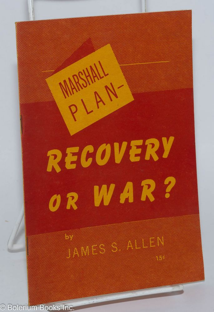 Marshall plan-- recovery or war? James S. Allen.