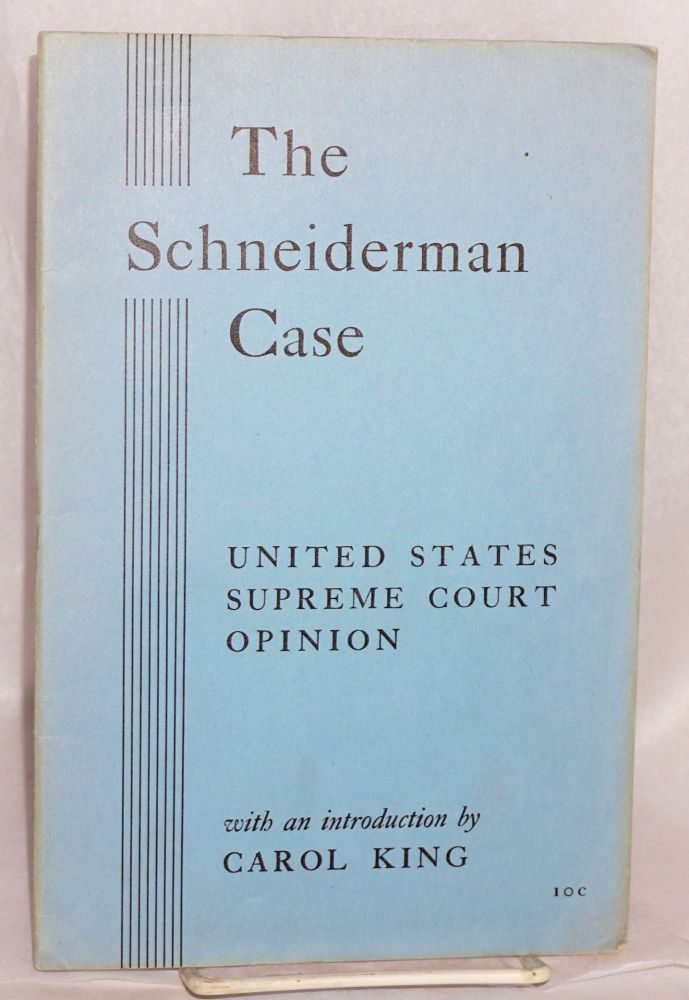 The Schneiderman case; United States Supreme Court opinion. With an introduction by Carol King. American Committee for Protection of Foreign Born.
