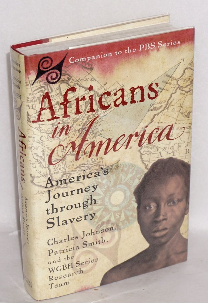 Africans in America; America's journey through slavery. Charles Johnson, Patricia Smith, the WGBH Series Research Team.