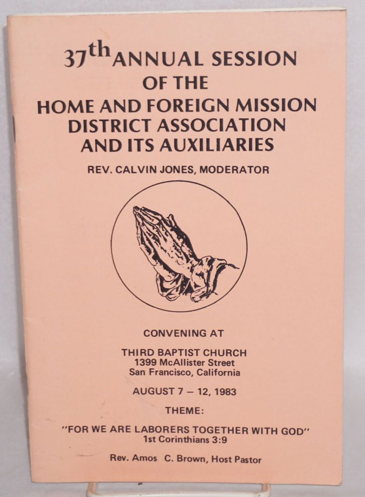 37th annual session ... convening at Third Baptist Church, San Francisco, California, August 7-12, 1983. Home, Foreign Mission District Association and Auxiliaries.