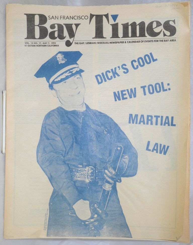 San Francisco Bay Times: the gay/lesbian/bisexual newspaper & calendar of events for the Bay Area; vol. 13, no. 17, May 7, 1992; Dick's cool new tool: martial law