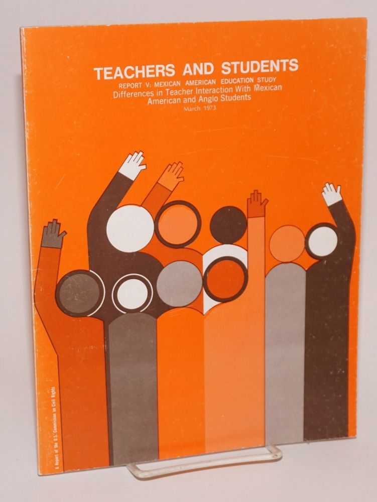 Teachers and Students; differences in teacher interaction with Mexican American and Anglo students. United States. Commission on Civil Rights, Joe Mancias Robert D. Moeser, Jr.
