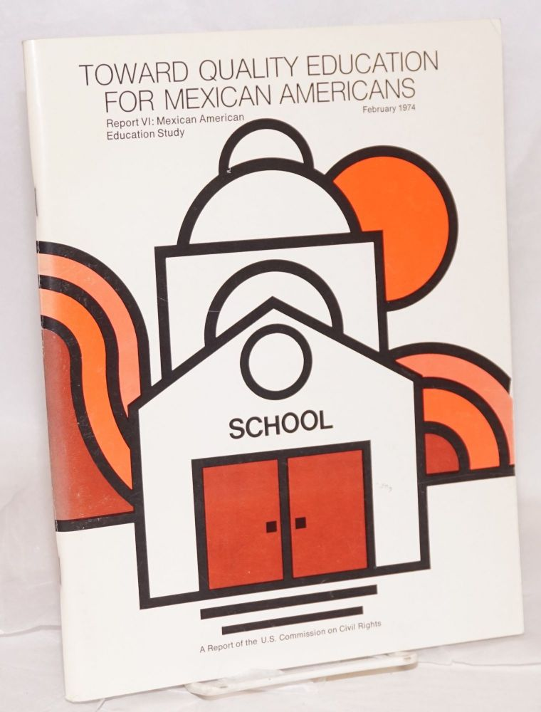 Toward Quality Education for Mexican Americans. Report VI: Mexican American Education Study. United States. Commission on Civil Rights, Joe Mancias Robert D. Moeser, Jr.