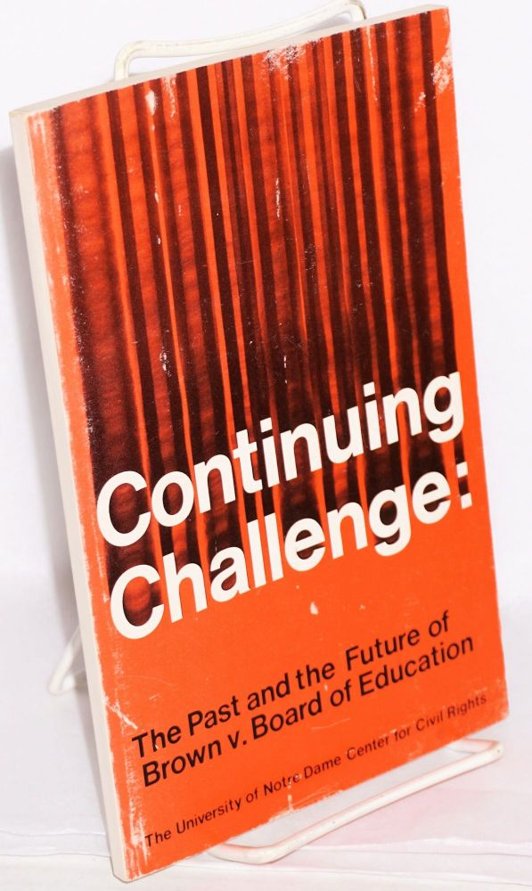 The continuing challenge: the past and the future of Brown v. Board of Education, a symposium