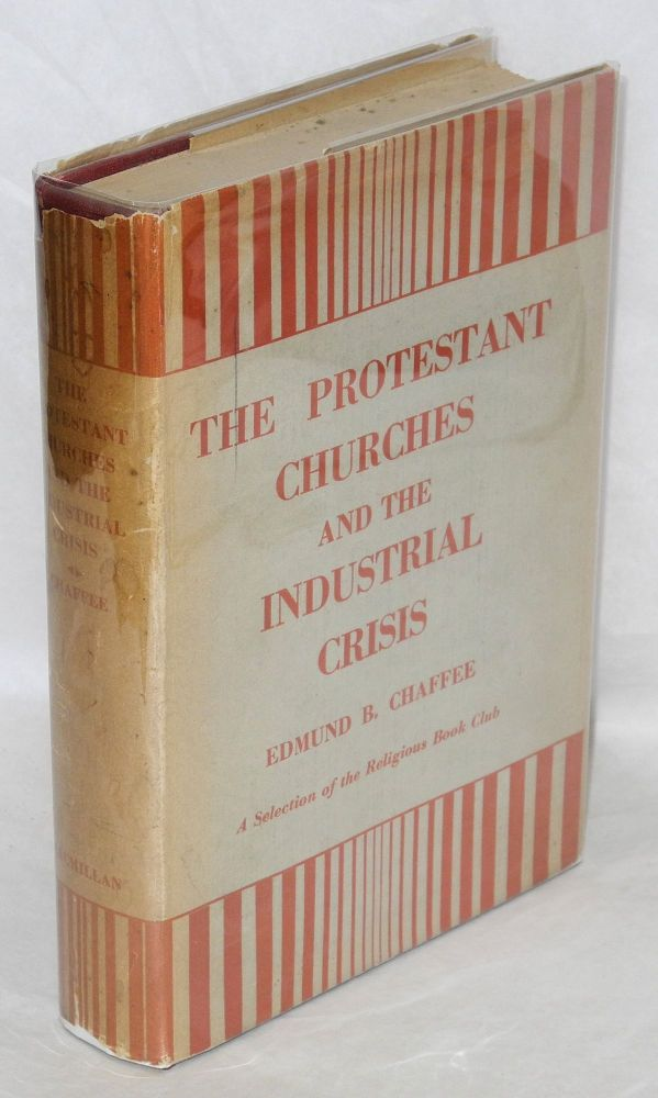 The Protestant churches and the industrial crisis. With a foreword by Henry Sloane Coffin. Edmund B. Chaffee.