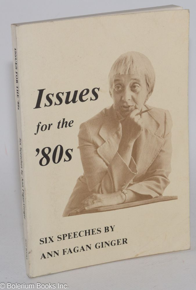 Issues for the '80s, six speeches. Ann Fagan Ginger.
